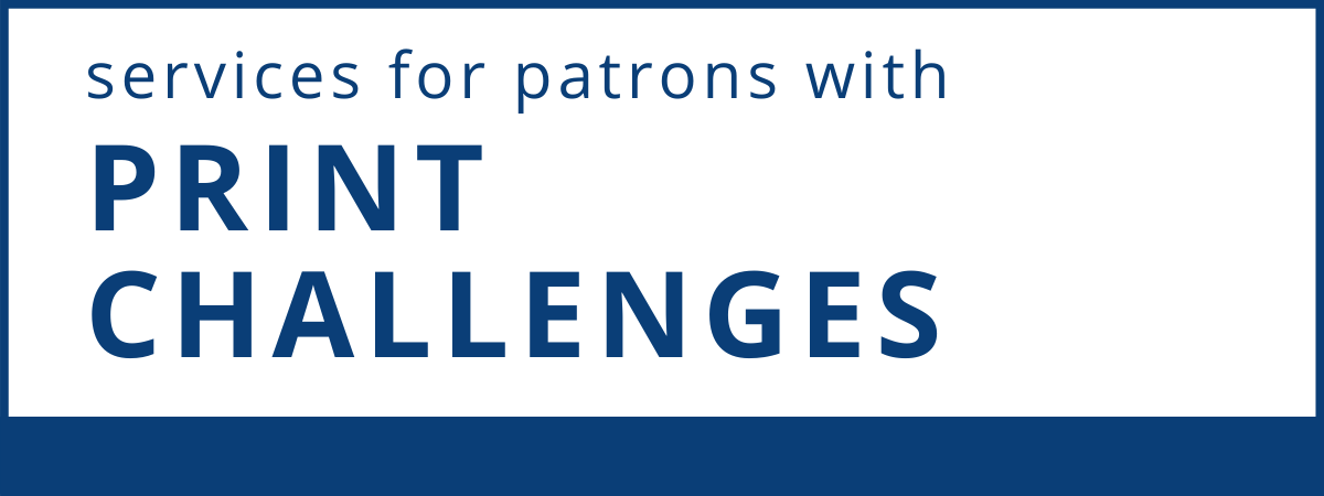 Services for patrons with Print Challenges
