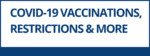 Covid-19 Vaccinations, restrictions & more