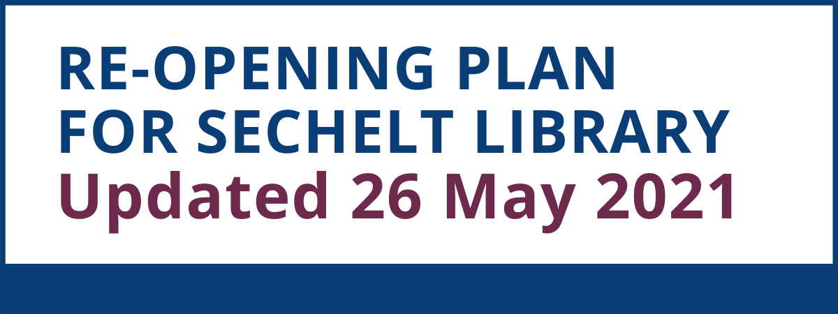 Sechelt Library Reopening Plan - updated 26 May, 2021